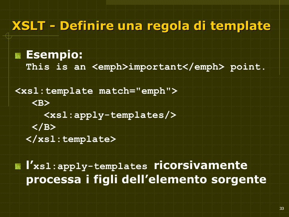 33 XSLT - Definire una regola di template XSLT - Definire una regola di template Esempio: This is an important point. l' xsl:apply-templates ricorsiva