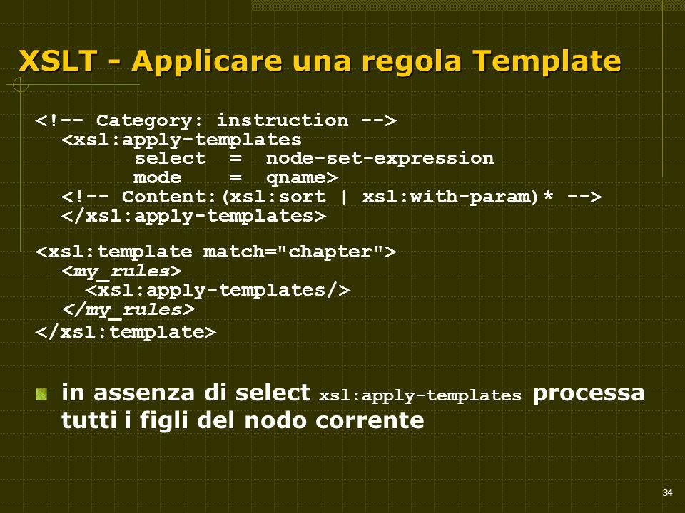 34 XSLT - Applicare una regola Template in assenza di select xsl:apply-templates processa tutti i figli del nodo corrente