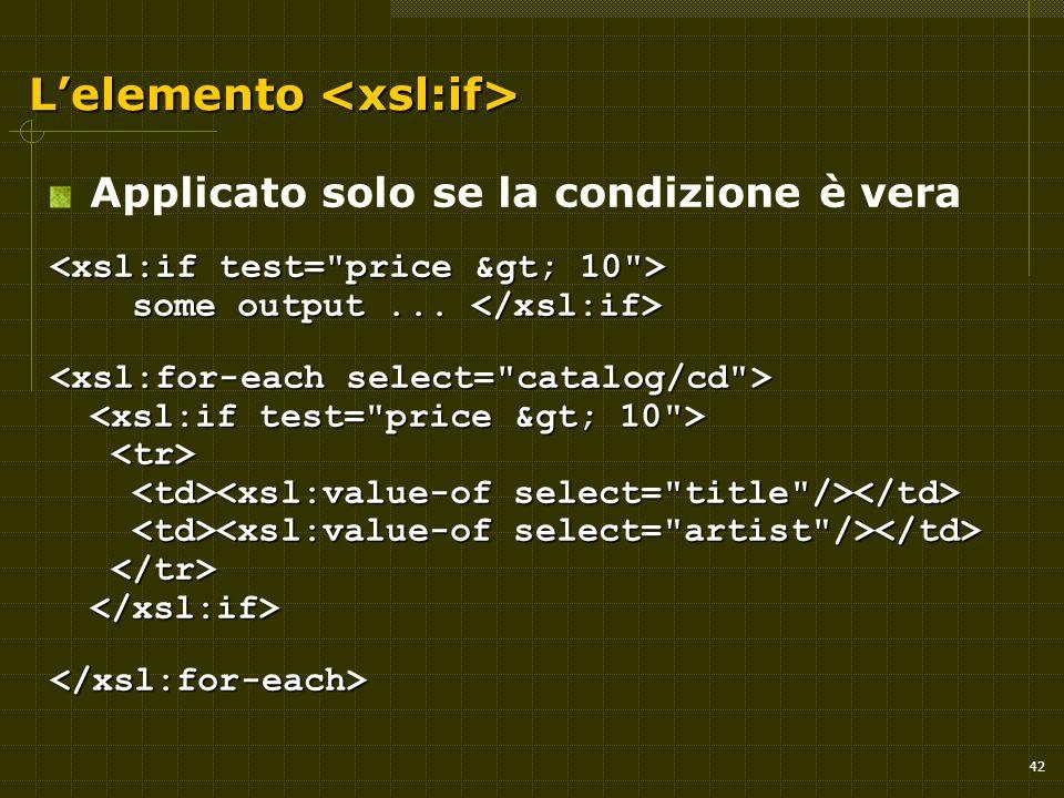 42 L'elemento L'elemento Applicato solo se la condizione è vera some output... some output... </xsl:for-each>