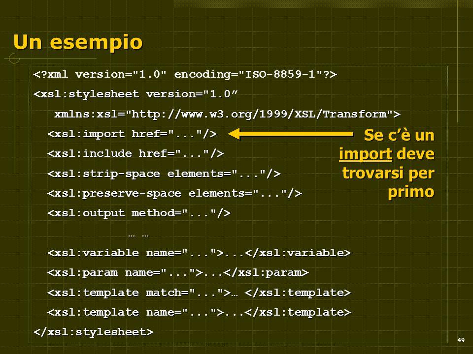 49 Un esempio <xsl:stylesheet version= 1.0 xmlns:xsl= http://www.w3.org/1999/XSL/Transform > xmlns:xsl= http://www.w3.org/1999/XSL/Transform > … … … …......