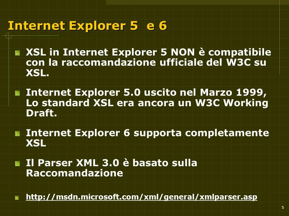 5 Internet Explorer 5 e 6 XSL in Internet Explorer 5 NON è compatibile con la raccomandazione ufficiale del W3C su XSL.