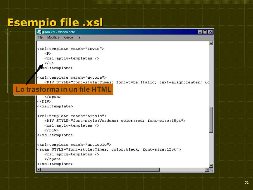 52 Esempio file.xsl Lo trasforma in un file HTML