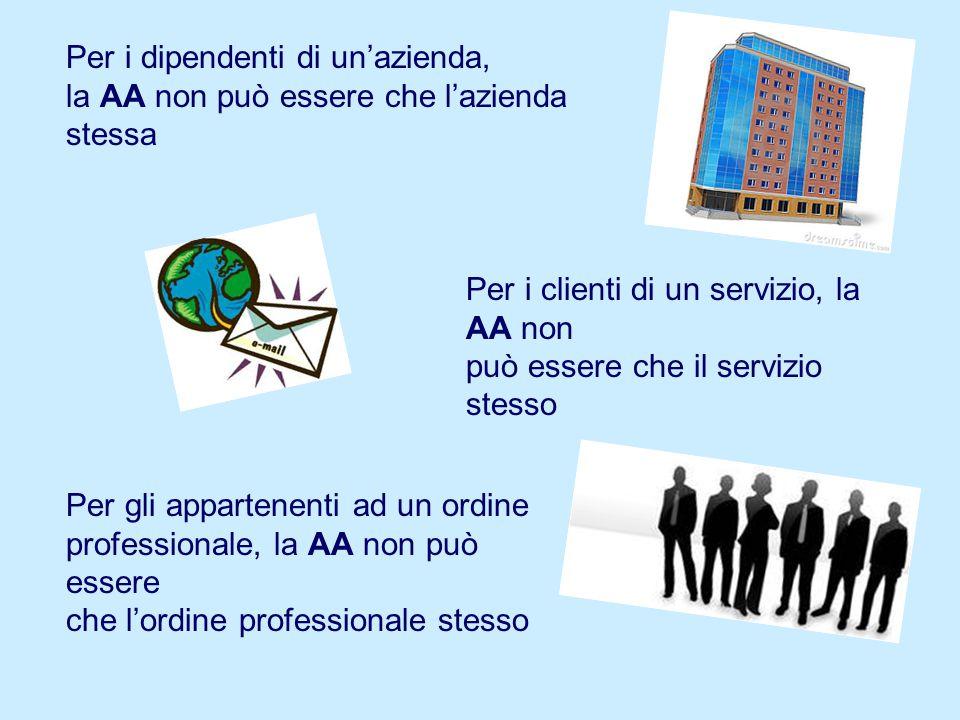 Per i dipendenti di un'azienda, la AA non può essere che l'azienda stessa Per i clienti di un servizio, la AA non può essere che il servizio stesso Per gli appartenenti ad un ordine professionale, la AA non può essere che l'ordine professionale stesso