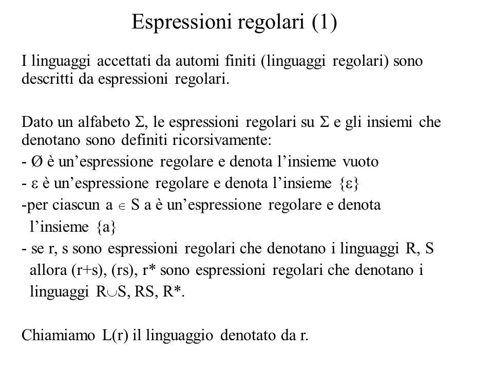 Espressioni regolari (1) I linguaggi accettati da automi finiti (linguaggi regolari) sono descritti da espressioni regolari. Dato un alfabeto , le es