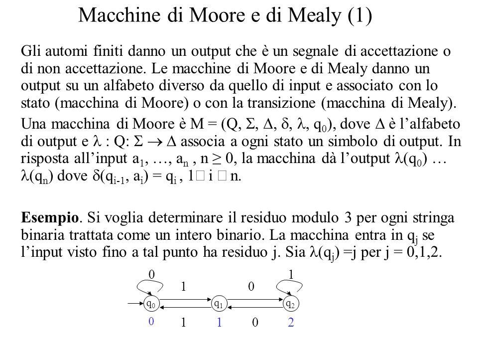 Macchine di Moore e di Mealy (1) Gli automi finiti danno un output che è un segnale di accettazione o di non accettazione. Le macchine di Moore e di M
