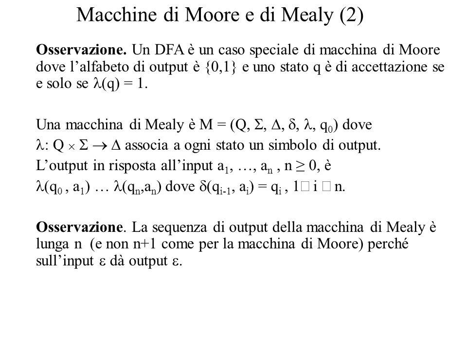 Macchine di Moore e di Mealy (2) Osservazione. Un DFA è un caso speciale di macchina di Moore dove l'alfabeto di output è {0,1} e uno stato q è di acc