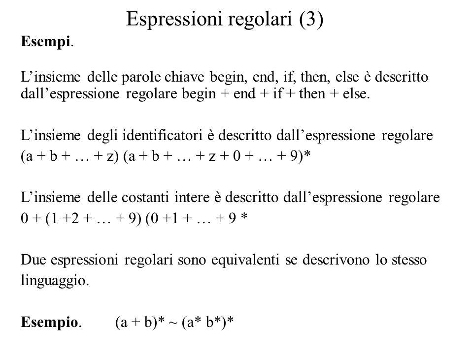 Espressioni regolari (3) Esempi. L'insieme delle parole chiave begin, end, if, then, else è descritto dall'espressione regolare begin + end + if + the