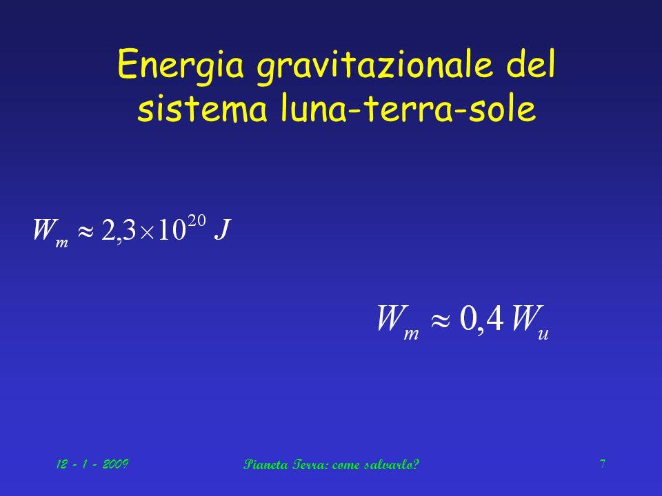 12 - 1 - 2009Pianeta Terra: come salvarlo 7 Energia gravitazionale del sistema luna-terra-sole