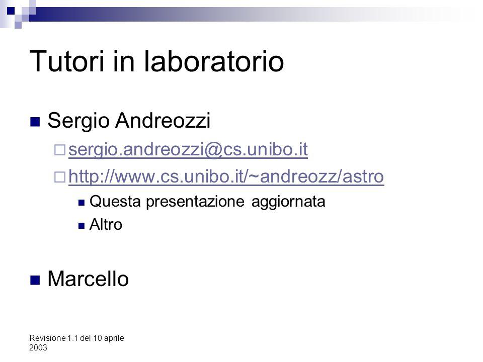 Revisione 1.1 del 10 aprile 2003 Tutori in laboratorio Sergio Andreozzi  sergio.andreozzi@cs.unibo.it sergio.andreozzi@cs.unibo.it  http://www.cs.unibo.it/~andreozz/astro http://www.cs.unibo.it/~andreozz/astro Questa presentazione aggiornata Altro Marcello