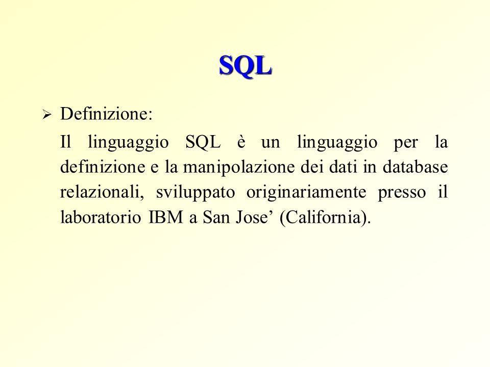 SQL  Definizione: Il linguaggio SQL è un linguaggio per la definizione e la manipolazione dei dati in database relazionali, sviluppato originariament