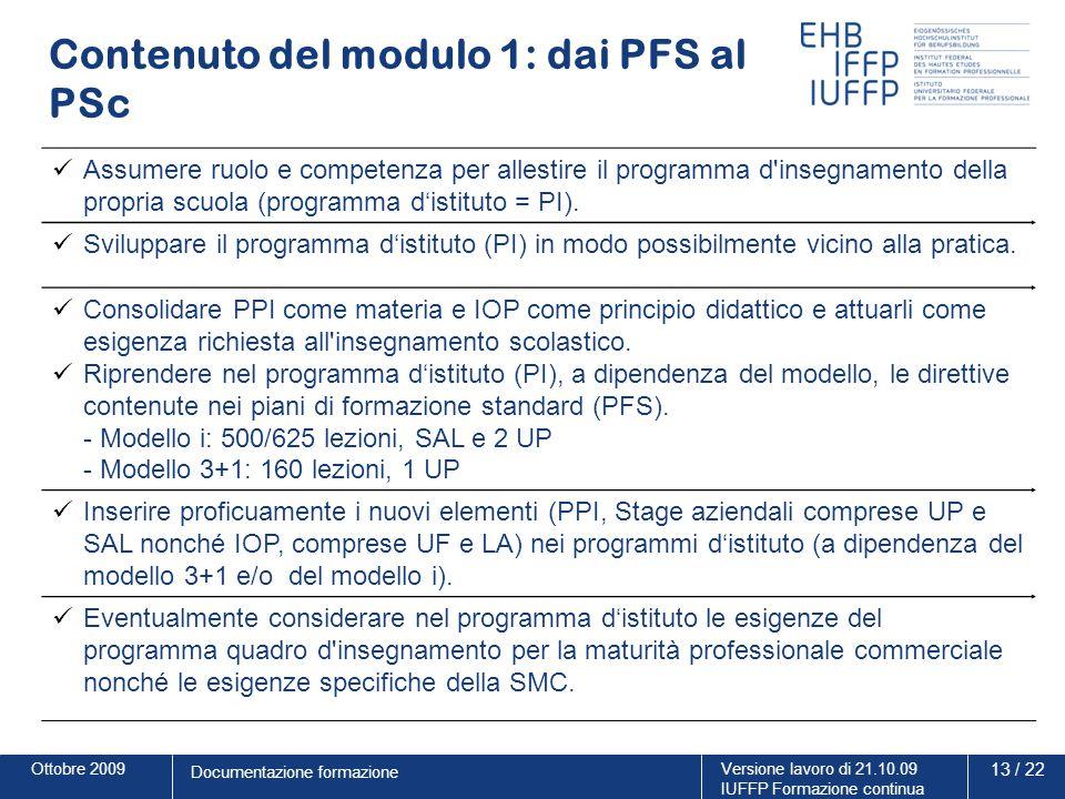 Ottobre 2009Versione lavoro di 21.10.09 IUFFP Formazione continua 13 / 22 Documentazione formazione Contenuto del modulo 1: dai PFS al PSc Assumere ru