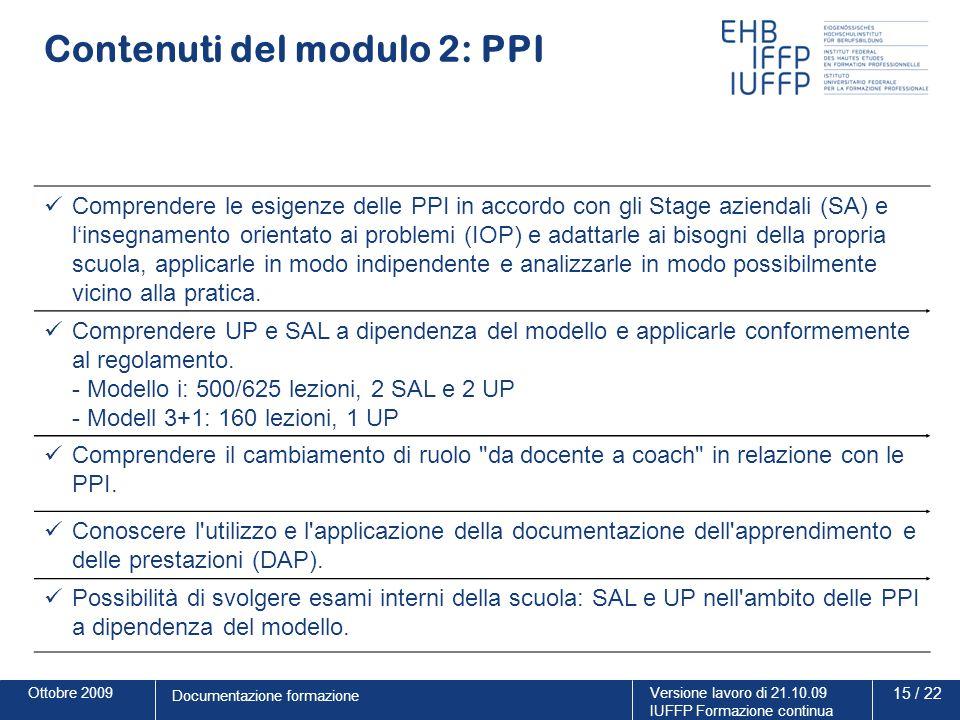 Ottobre 2009Versione lavoro di 21.10.09 IUFFP Formazione continua 15 / 22 Documentazione formazione Contenuti del modulo 2: PPI Comprendere le esigenz