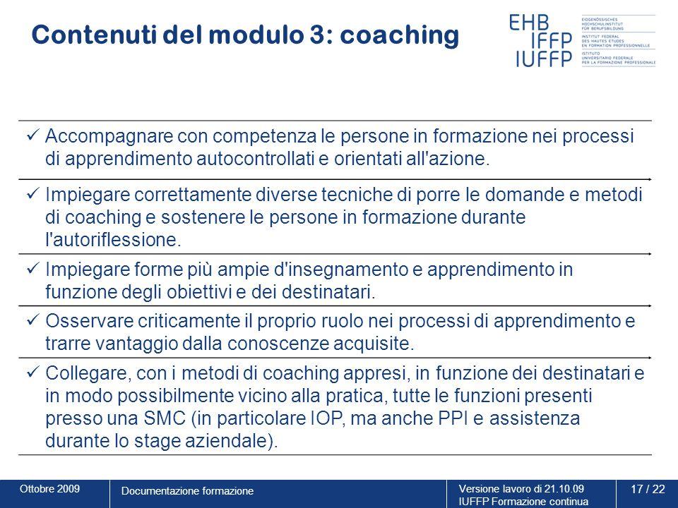 Ottobre 2009Versione lavoro di 21.10.09 IUFFP Formazione continua 17 / 22 Documentazione formazione Contenuti del modulo 3: coaching Accompagnare con