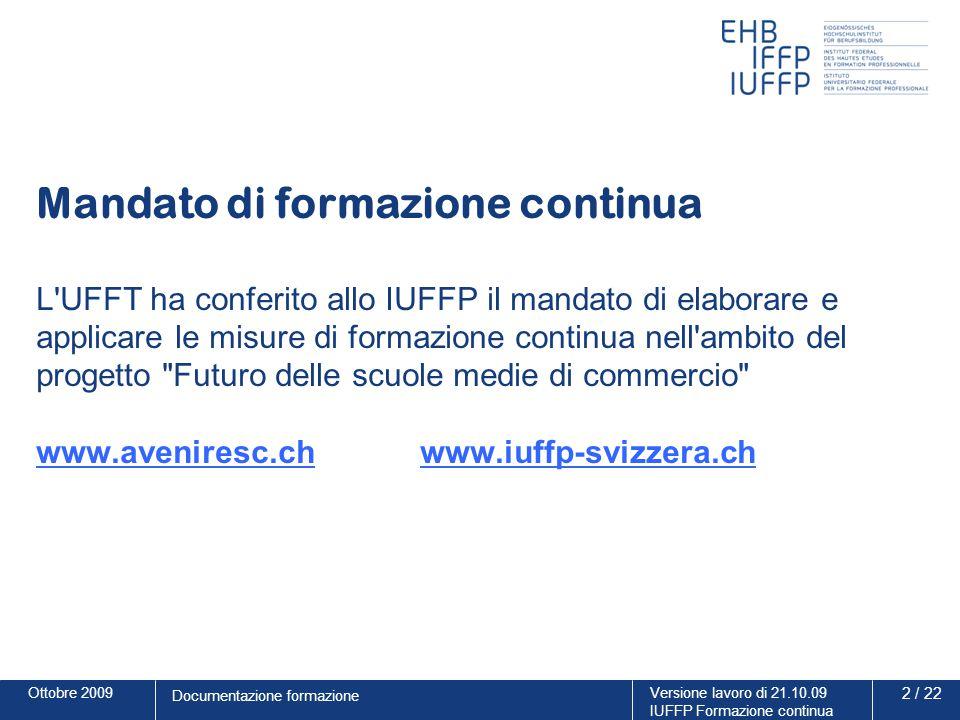 Ottobre 2009Versione lavoro di 21.10.09 IUFFP Formazione continua 13 / 22 Documentazione formazione Contenuto del modulo 1: dai PFS al PSc Assumere ruolo e competenza per allestire il programma d insegnamento della propria scuola (programma d'istituto = PI).