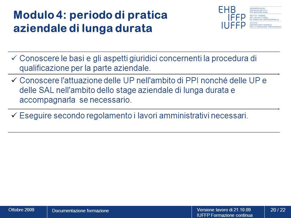Ottobre 2009Versione lavoro di 21.10.09 IUFFP Formazione continua 20 / 22 Documentazione formazione Modulo 4: periodo di pratica aziendale di lunga du