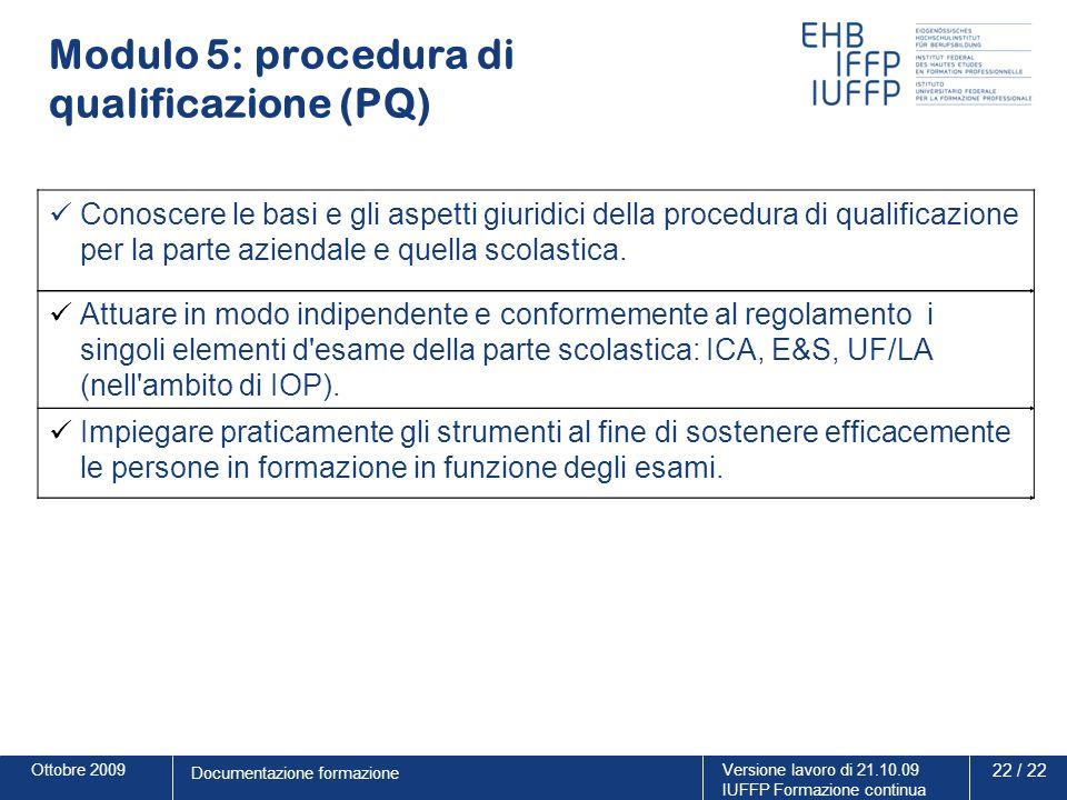 Ottobre 2009Versione lavoro di 21.10.09 IUFFP Formazione continua 22 / 22 Documentazione formazione Modulo 5: procedura di qualificazione (PQ) Conosce