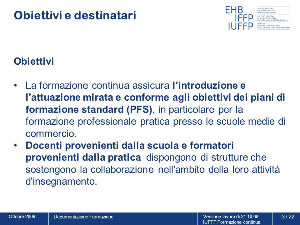 Ottobre 2009Versione lavoro di 21.10.09 IUFFP Formazione continua 3 / 22 Documentazione Formazione Obiettivi e destinatari Obiettivi La formazione con