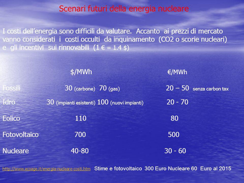 Scenari futuri della energia nucleare I costi dell'energia sono difficili da valutare. Accanto ai prezzi di mercato vanno considerati i costi occulti