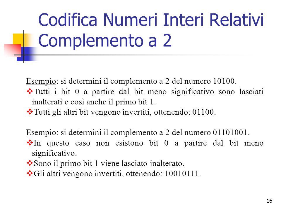 16 Esempio: si determini il complemento a 2 del numero 10100.  Tutti i bit 0 a partire dal bit meno significativo sono lasciati inalterati e così anc