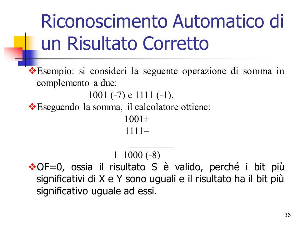 36  Esempio: si consideri la seguente operazione di somma in complemento a due: 1001 (-7) e 1111 (-1).  Eseguendo la somma, il calcolatore ottiene: