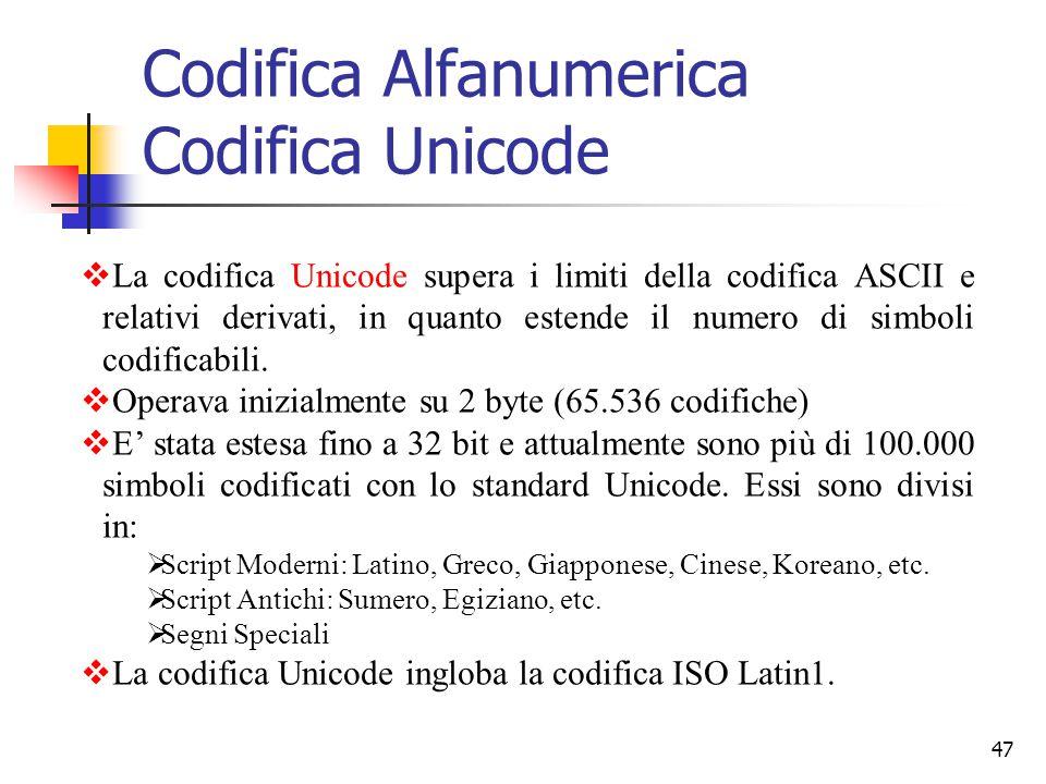 47 Codifica Alfanumerica Codifica Unicode  La codifica Unicode supera i limiti della codifica ASCII e relativi derivati, in quanto estende il numero