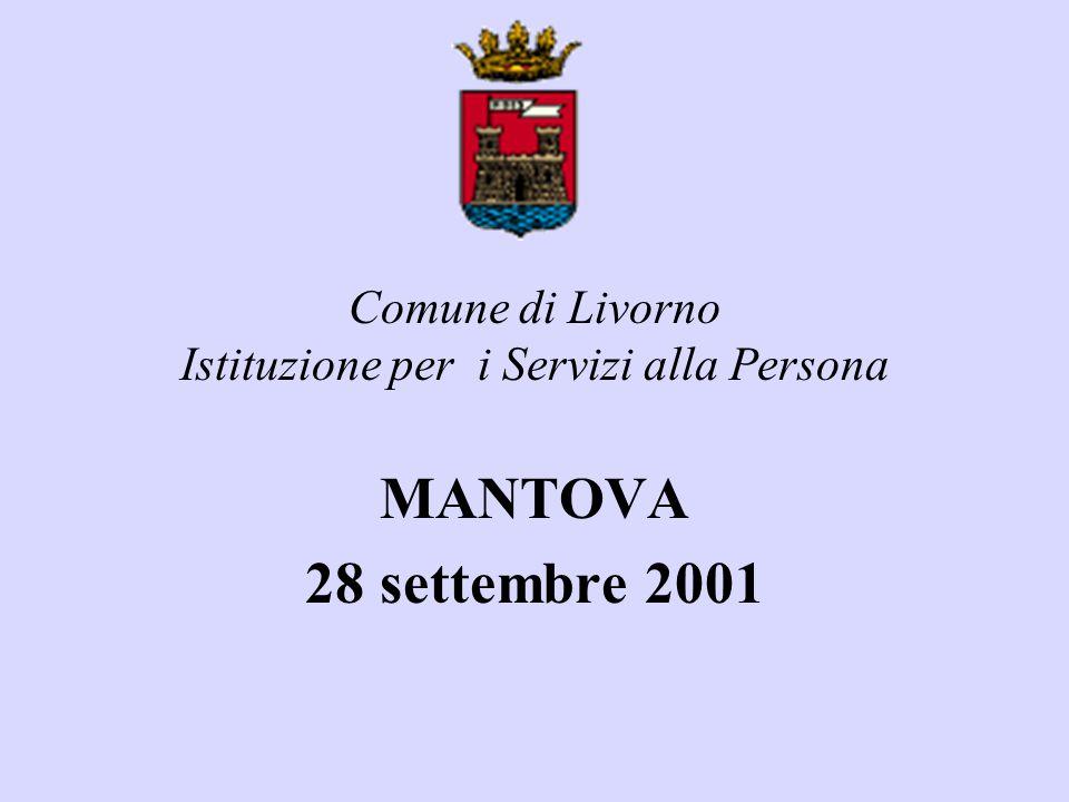 Comune di Livorno Istituzione per i Servizi alla Persona MANTOVA 28 settembre 2001