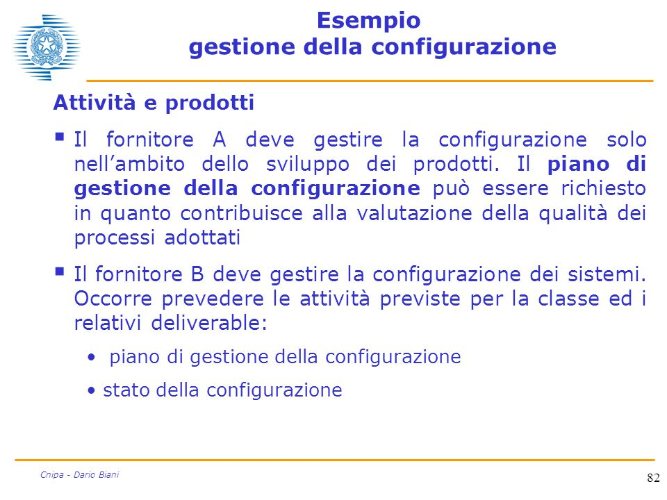 82 Cnipa - Dario Biani Esempio gestione della configurazione Attività e prodotti  Il fornitore A deve gestire la configurazione solo nell'ambito dell
