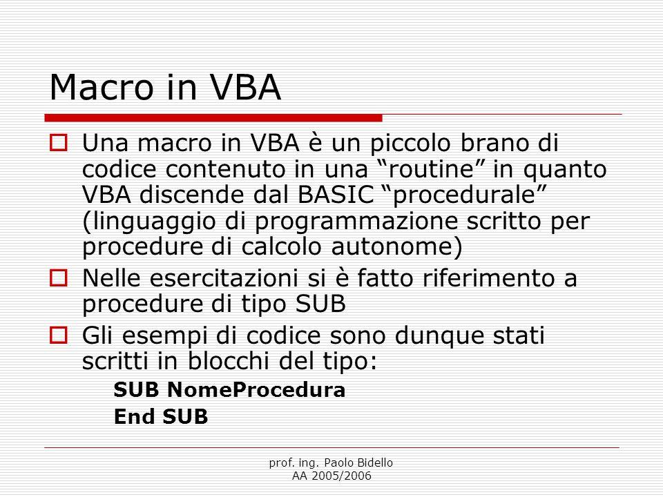 """prof. ing. Paolo Bidello AA 2005/2006 Macro in VBA  Una macro in VBA è un piccolo brano di codice contenuto in una """"routine"""" in quanto VBA discende d"""