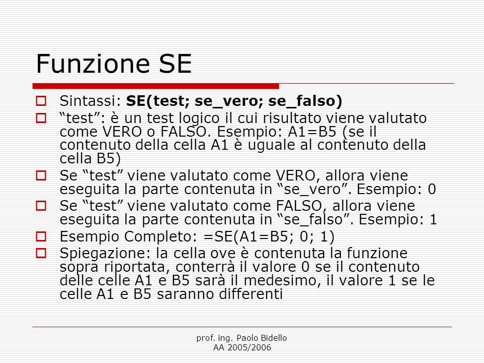 """prof. ing. Paolo Bidello AA 2005/2006 Funzione SE  Sintassi: SE(test; se_vero; se_falso)  """"test"""": è un test logico il cui risultato viene valutato c"""