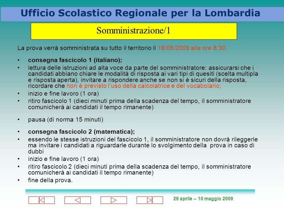 29 aprile – 10 maggio 2009 Ufficio Scolastico Regionale per la Lombardia La prova verrà somministrata su tutto il territorio il 18/06/2009 alle ore 8:30.