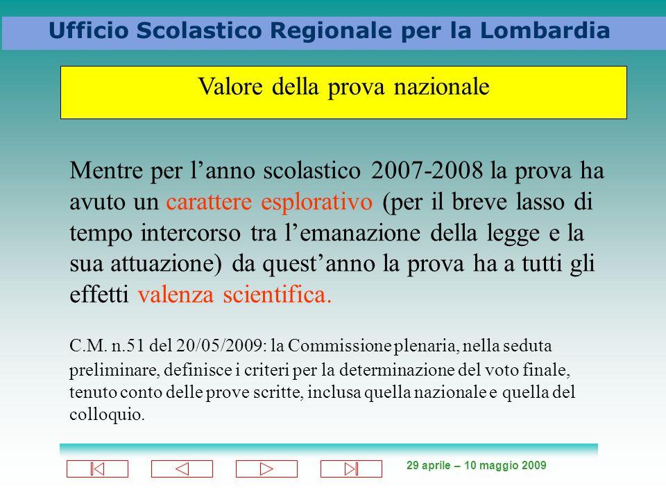 29 aprile – 10 maggio 2009 Ufficio Scolastico Regionale per la Lombardia Mentre per l'anno scolastico 2007-2008 la prova ha avuto un carattere esplorativo (per il breve lasso di tempo intercorso tra l'emanazione della legge e la sua attuazione) da quest'anno la prova ha a tutti gli effetti valenza scientifica.