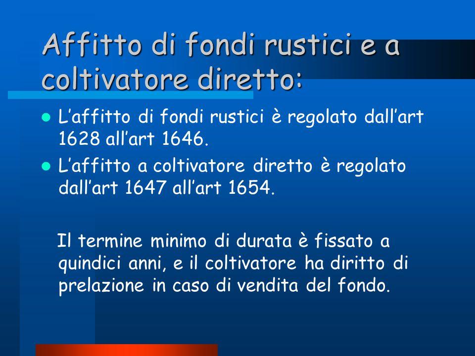 Affitto di fondi rustici e a coltivatore diretto: L'affitto di fondi rustici è regolato dall'art 1628 all'art 1646.