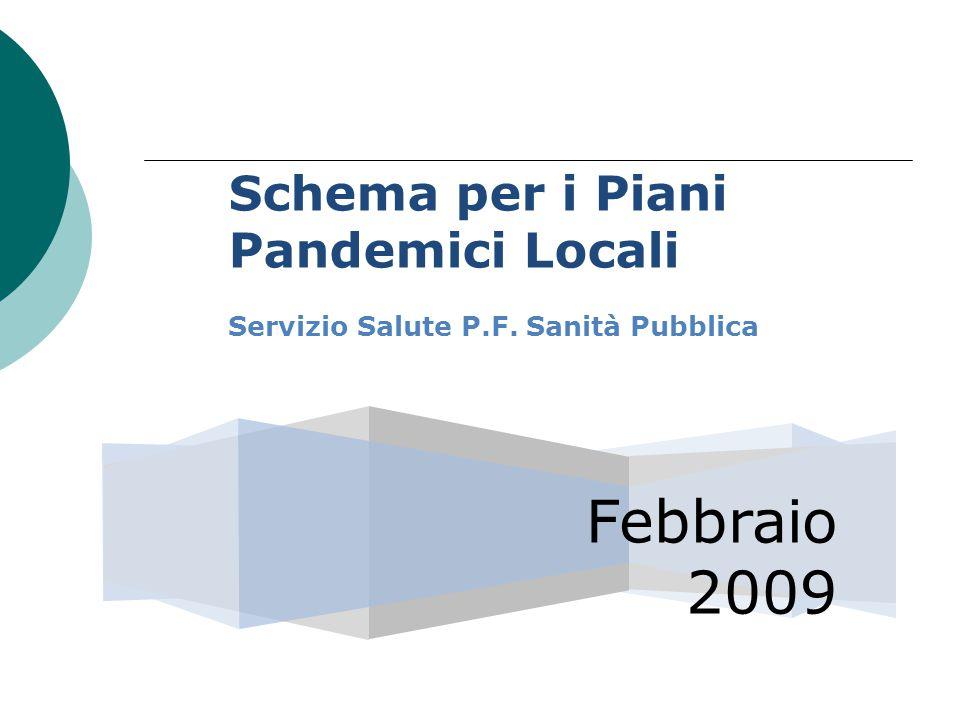 Febbraio 2009 Schema per i Piani Pandemici Locali Servizio Salute P.F. Sanità Pubblica