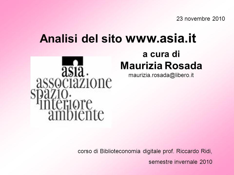 corso di Biblioteconomia digitale prof. Riccardo Ridi, semestre invernale 2010 23 novembre 2010 Analisi del sito www.asia.it a cura di Maurizia Rosada
