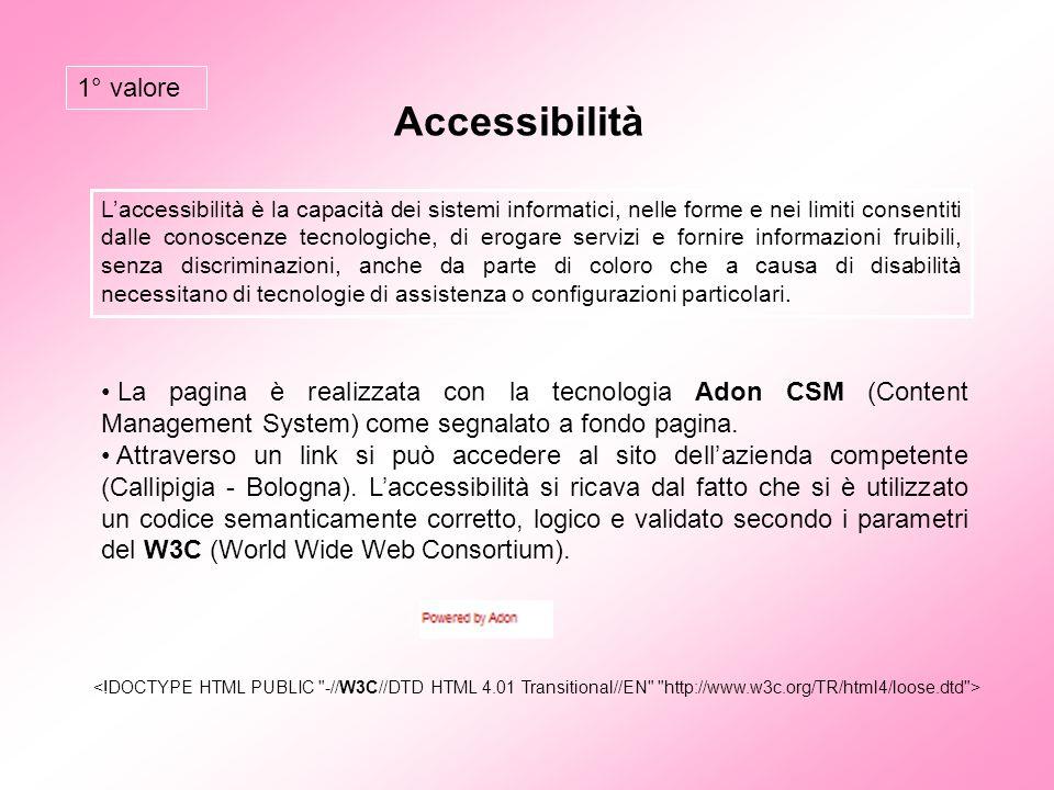Accessibilità 1° valore La pagina è realizzata con la tecnologia Adon CSM (Content Management System) come segnalato a fondo pagina. Attraverso un lin