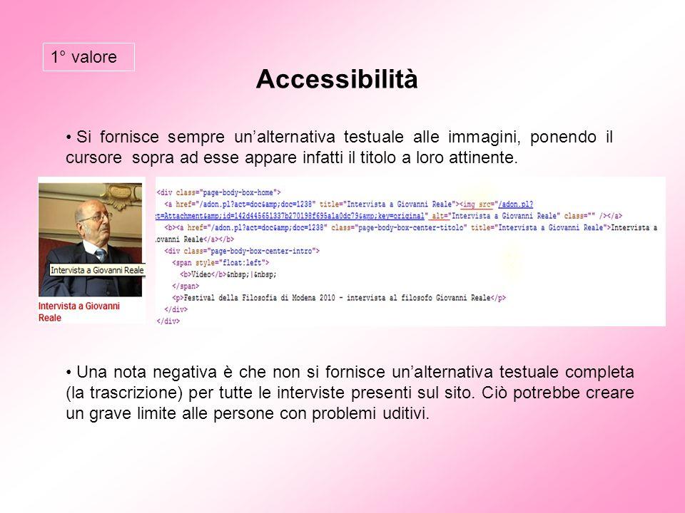Accessibilità Si fornisce sempre un'alternativa testuale alle immagini, ponendo il cursore sopra ad esse appare infatti il titolo a loro attinente. Un