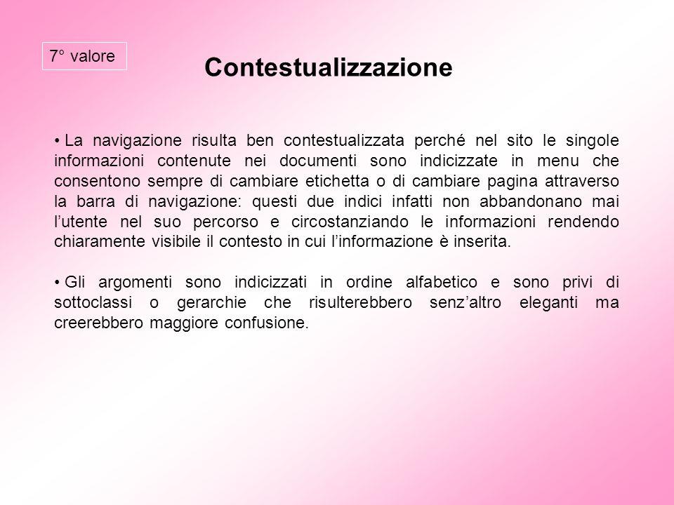 Contestualizzazione La navigazione risulta ben contestualizzata perché nel sito le singole informazioni contenute nei documenti sono indicizzate in me
