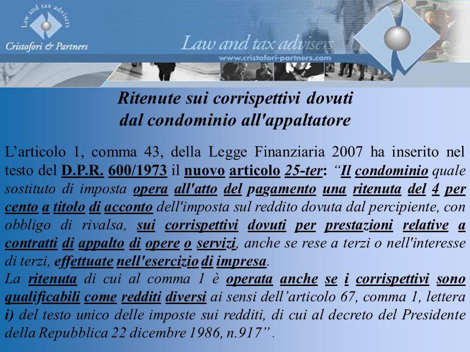 Ritenute sui corrispettivi dovuti dal condominio all appaltatore L'articolo 1, comma 43, della Legge Finanziaria 2007 ha inserito nel testo del D.P.R.