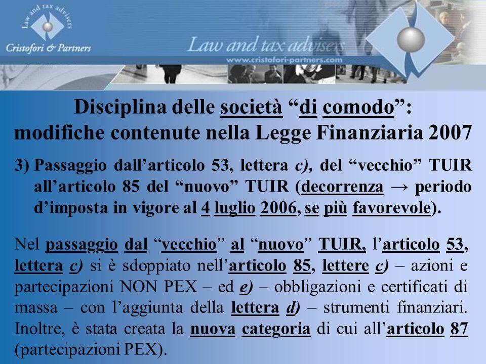 Disciplina delle società di comodo : modifiche contenute nella Legge Finanziaria 2007 3)Passaggio dall'articolo 53, lettera c), del vecchio TUIR all'articolo 85 del nuovo TUIR (decorrenza → periodo d'imposta in vigore al 4 luglio 2006, se più favorevole).
