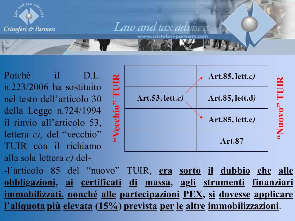 Art.87 Art.85, lett.e) Art.85, lett.d)Art.53, lett.c) Art.85, lett.c) Vecchio TUIR Nuovo TUIR -l'articolo 85 del nuovo TUIR, era sorto il dubbio che alle obbligazioni, ai certificati di massa, agli strumenti finanziari immobilizzati, nonché alle partecipazioni PEX, si dovesse applicare l'aliquota più elevata (15%) prevista per le altre immobilizzazioni.