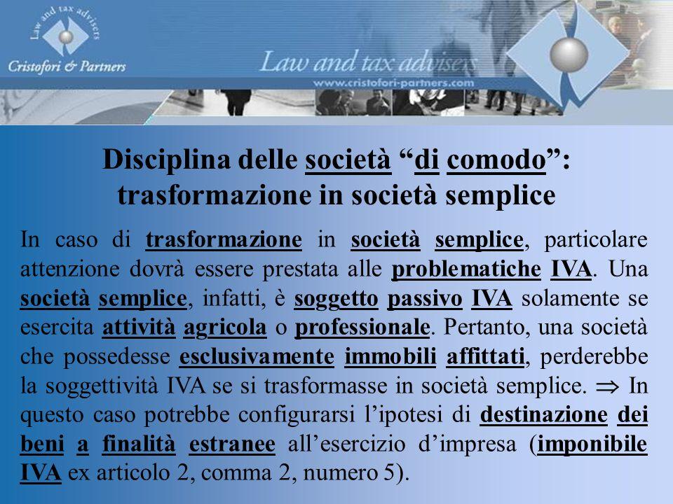 Disciplina delle società di comodo : trasformazione in società semplice In caso di trasformazione in società semplice, particolare attenzione dovrà essere prestata alle problematiche IVA.