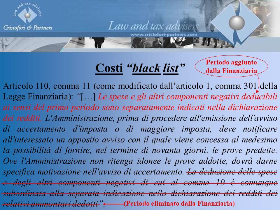 Costi black list Articolo 110, comma 11 (come modificato dall'articolo 1, comma 301 della Legge Finanziaria): […] Le spese e gli altri componenti negativi deducibili ai sensi del primo periodo sono separatamente indicati nella dichiarazione dei redditi.