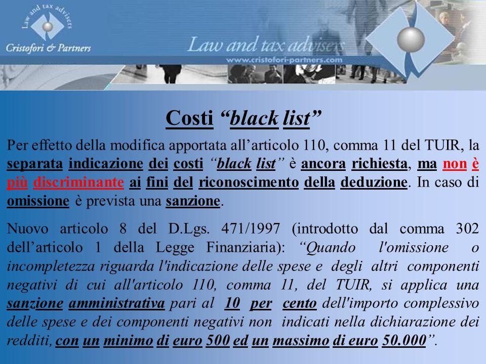 Costi black list Per effetto della modifica apportata all'articolo 110, comma 11 del TUIR, la separata indicazione dei costi black list è ancora richiesta, ma non è più discriminante ai fini del riconoscimento della deduzione.