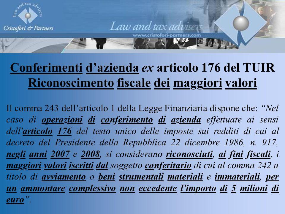 Il comma 243 dell'articolo 1 della Legge Finanziaria dispone che: Nel caso di operazioni di conferimento di azienda effettuate ai sensi dell articolo 176 del testo unico delle imposte sui redditi di cui al decreto del Presidente della Repubblica 22 dicembre 1986, n.
