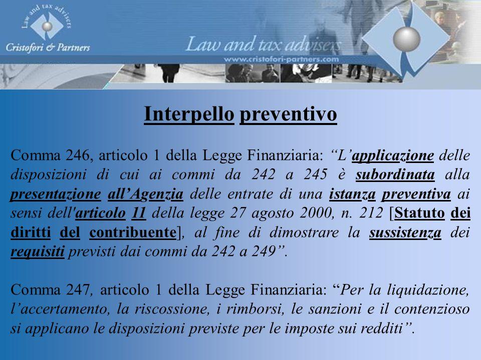 Comma 246, articolo 1 della Legge Finanziaria: L'applicazione delle disposizioni di cui ai commi da 242 a 245 è subordinata alla presentazione all'Agenzia delle entrate di una istanza preventiva ai sensi dell articolo 11 della legge 27 agosto 2000, n.