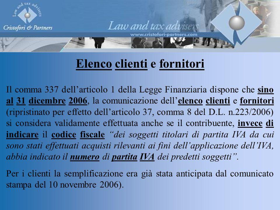 Il comma 337 dell'articolo 1 della Legge Finanziaria dispone che sino al 31 dicembre 2006, la comunicazione dell'elenco clienti e fornitori (ripristinato per effetto dell'articolo 37, comma 8 del D.L.