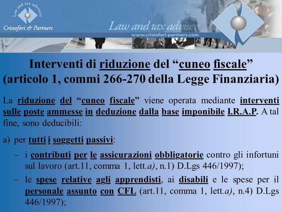 (articolo 1, commi 266-270 della Legge Finanziaria) La riduzione del cuneo fiscale viene operata mediante interventi sulle poste ammesse in deduzione dalla base imponibile I.R.A.P.