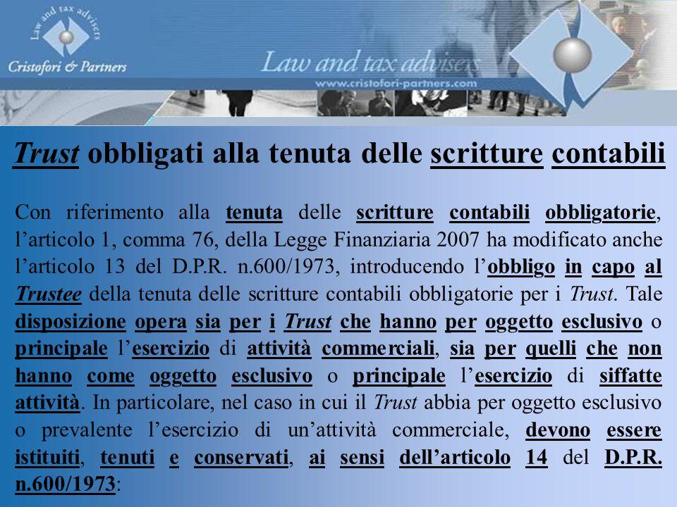 Trust obbligati alla tenuta delle scritture contabili Con riferimento alla tenuta delle scritture contabili obbligatorie, l'articolo 1, comma 76, della Legge Finanziaria 2007 ha modificato anche l'articolo 13 del D.P.R.