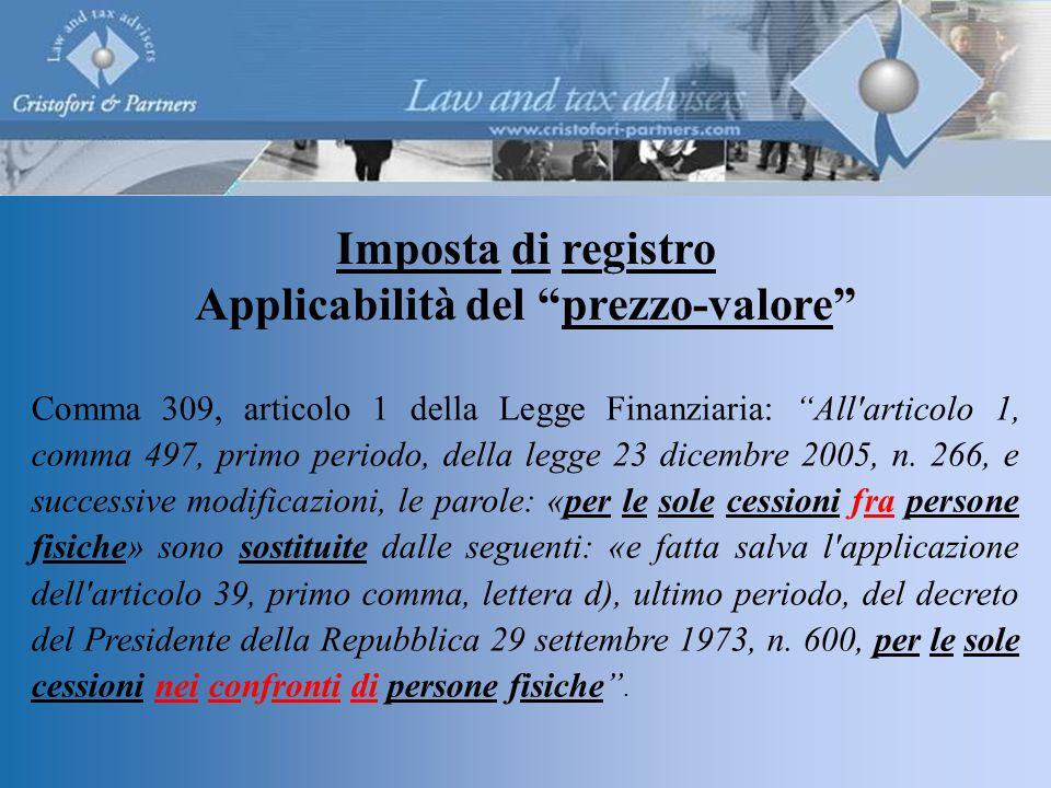 Imposta di registro Applicabilità del prezzo-valore Comma 309, articolo 1 della Legge Finanziaria: All articolo 1, comma 497, primo periodo, della legge 23 dicembre 2005, n.