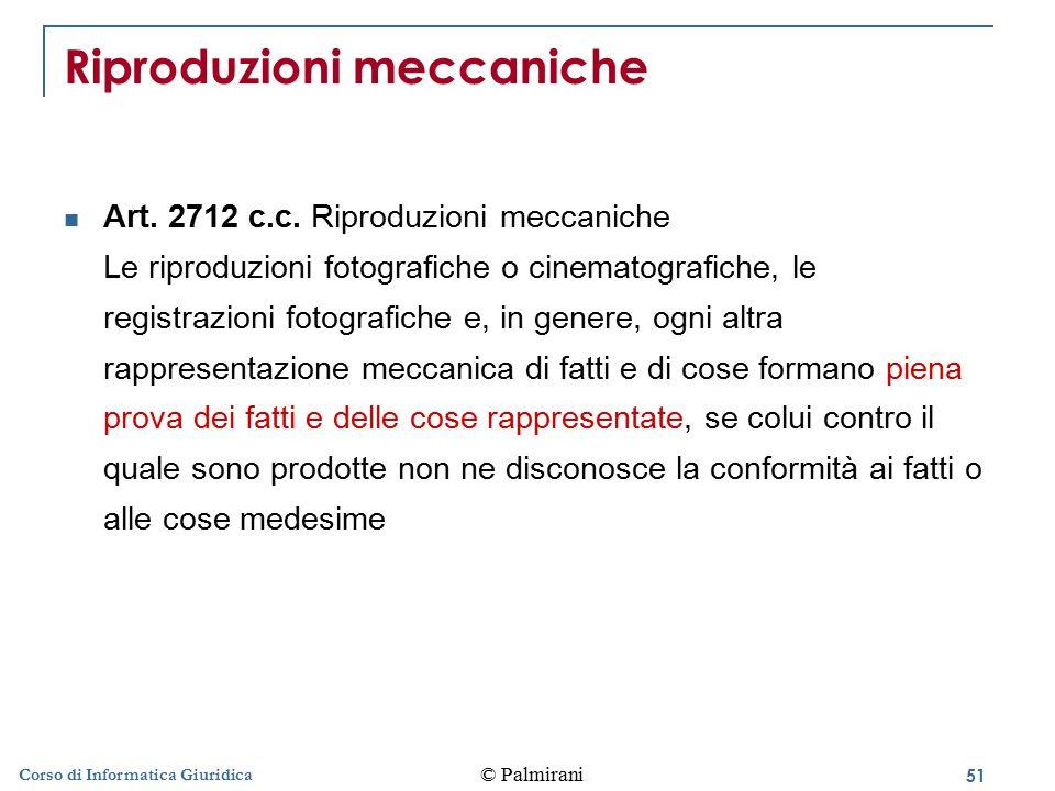 52 © Palmirani Corso di Informatica Giuridica Documento informatico sottoscritto Il documento informatico, sottoscritto con firma elettronica – ex art.